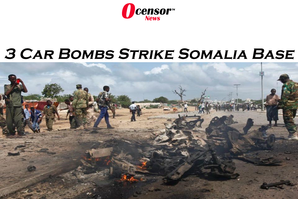 3 Car Bombs Strike Somalia Base
