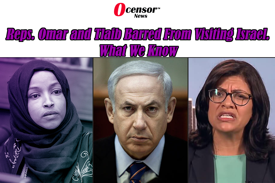 Reps. Omar and Tlaib Barred From Visiting Israel. What We Know