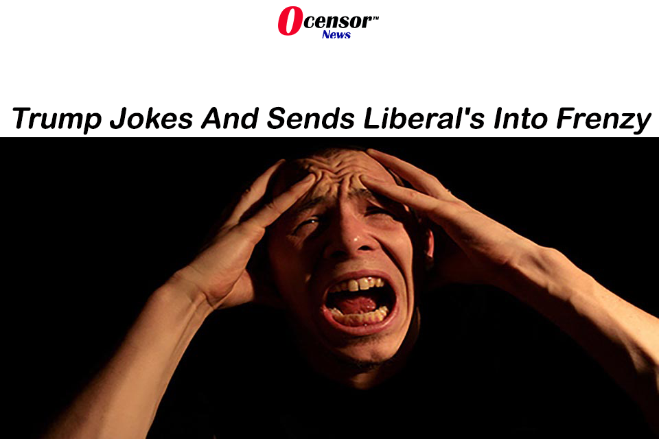 Trump Jokes And Sends Liberal's Into Frenzy