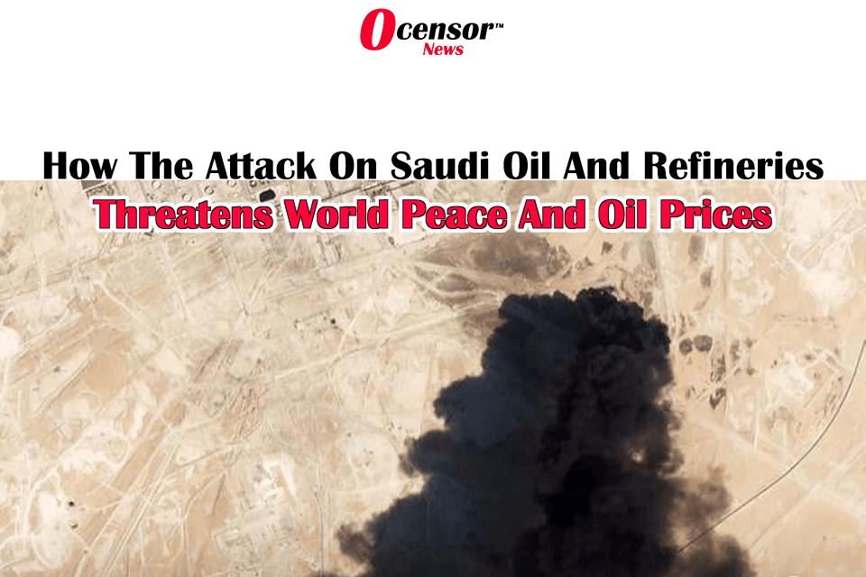 How The Attack On Saudi Oil And Refineries Threatens World Peace And Oil Prices