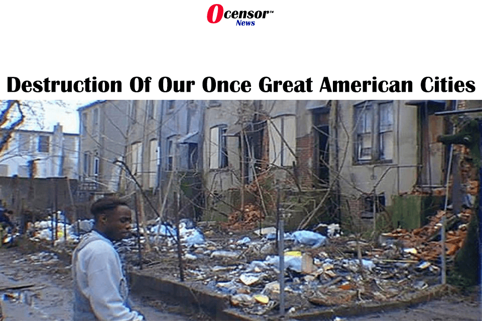 Destruction Of Our Once Great American Cities