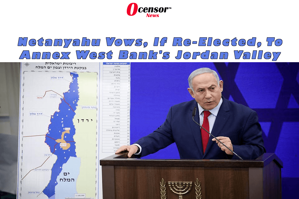 Netanyahu Vows, If Re-Elected, To Annex West Bank's Jordan Valley
