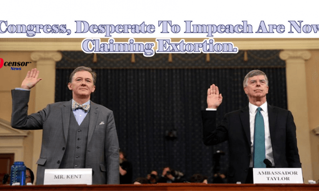 Congress, Desperate To Impeach Are Now Claiming Extortion.
