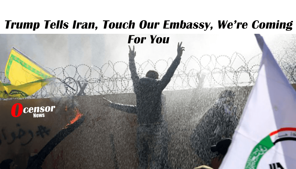 Trump Tells Iran, Touch Our Embassy, We're Coming For You