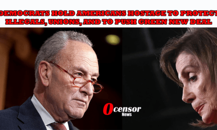 Democrats Hold Americans Hostage To Protect Illegals, Unions, and To Push Green New Deal