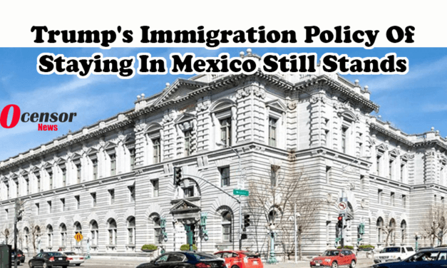 Trump's Immigration Policy Of Staying In Mexico Still Stands